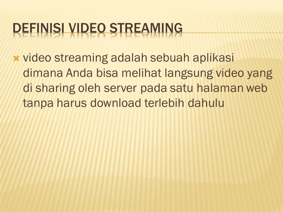  video streaming adalah sebuah aplikasi dimana Anda bisa melihat langsung video yang di sharing oleh server pada satu halaman web tanpa harus downloa