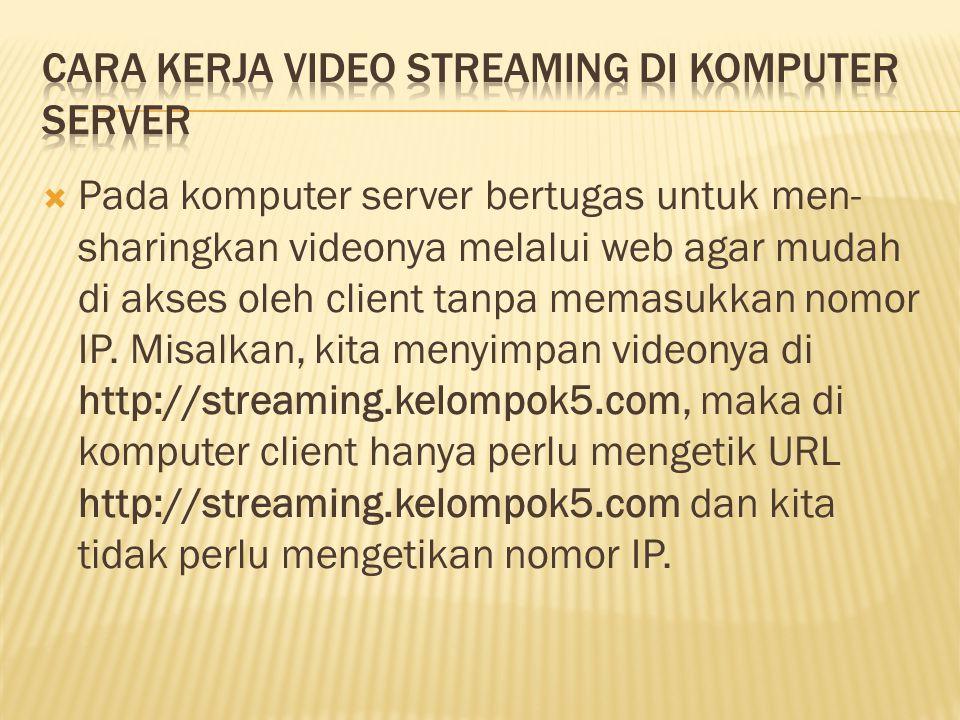  Pada komputer server bertugas untuk men- sharingkan videonya melalui web agar mudah di akses oleh client tanpa memasukkan nomor IP. Misalkan, kita m