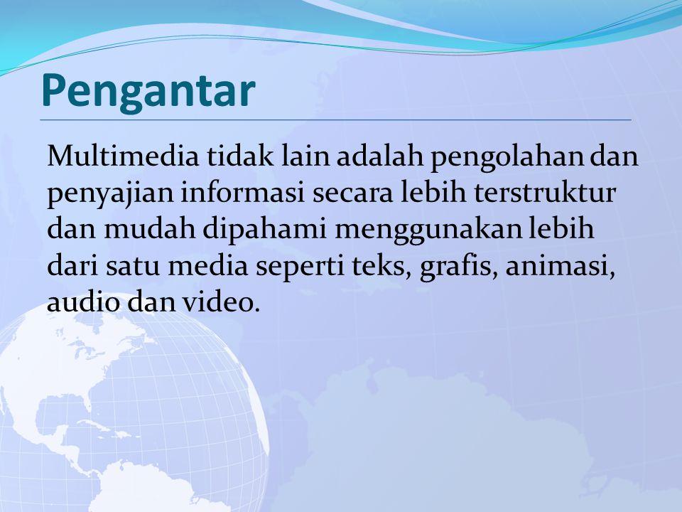 Pengantar Multimedia tidak lain adalah pengolahan dan penyajian informasi secara lebih terstruktur dan mudah dipahami menggunakan lebih dari satu media seperti teks, grafis, animasi, audio dan video.
