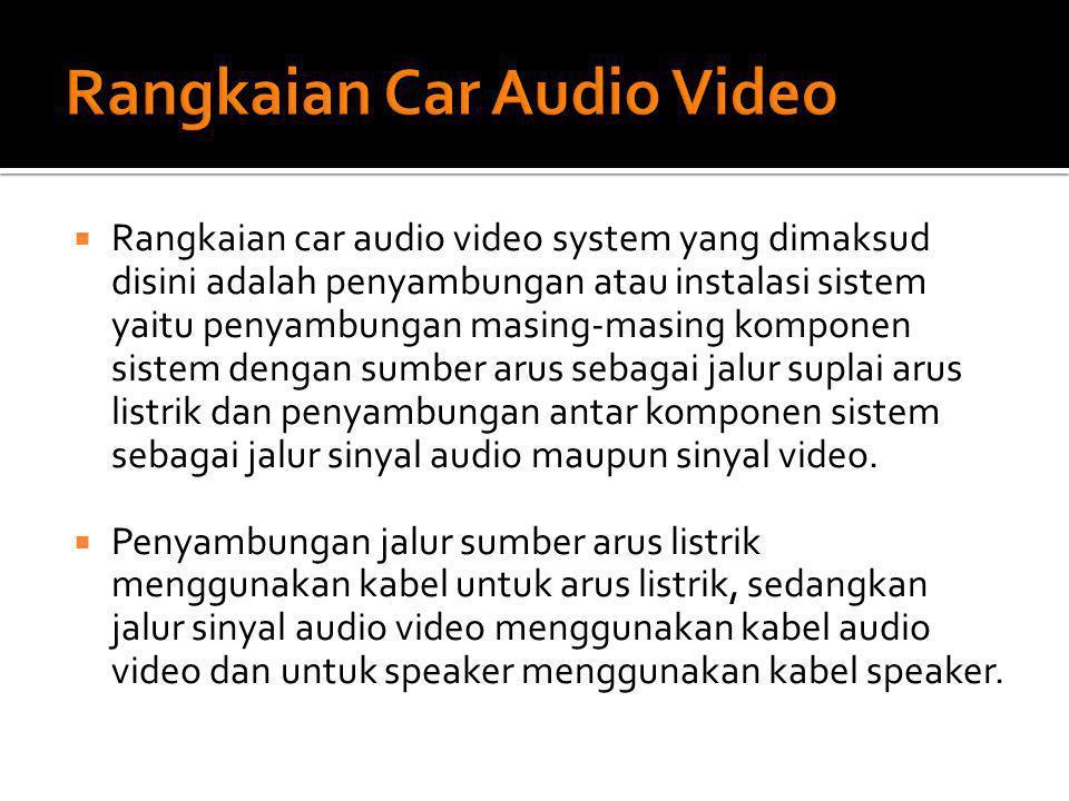  Rangkaian car audio video system yang dimaksud disini adalah penyambungan atau instalasi sistem yaitu penyambungan masing-masing komponen sistem den