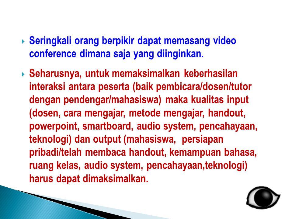  Seringkali orang berpikir dapat memasang video conference dimana saja yang diinginkan.  Seharusnya, untuk memaksimalkan keberhasilan interaksi anta