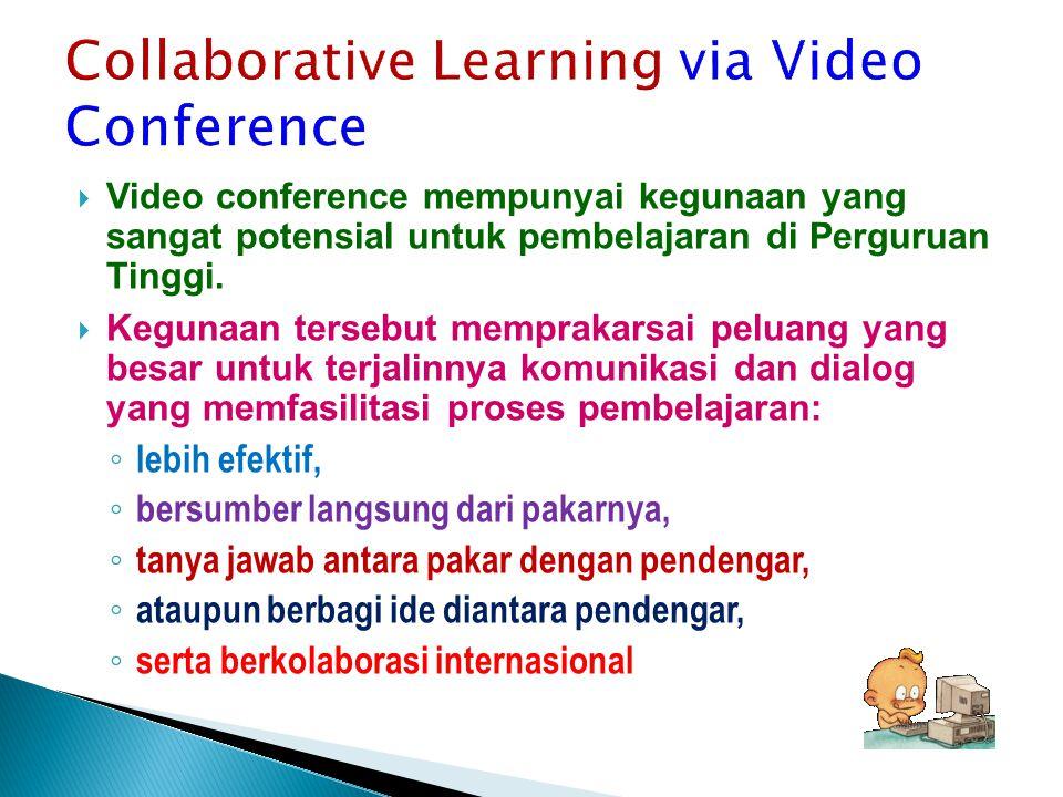  Video conference mempunyai kegunaan yang sangat potensial untuk pembelajaran di Perguruan Tinggi.  Kegunaan tersebut memprakarsai peluang yang besa
