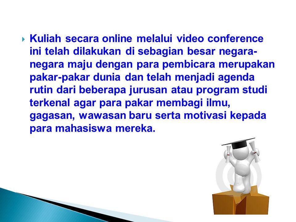  Kuliah secara online melalui video conference ini telah dilakukan di sebagian besar negara- negara maju dengan para pembicara merupakan pakar-pakar