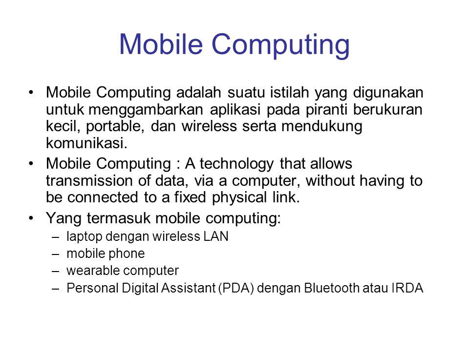 Mobile Computing •Mobile Computing adalah suatu istilah yang digunakan untuk menggambarkan aplikasi pada piranti berukuran kecil, portable, dan wirele