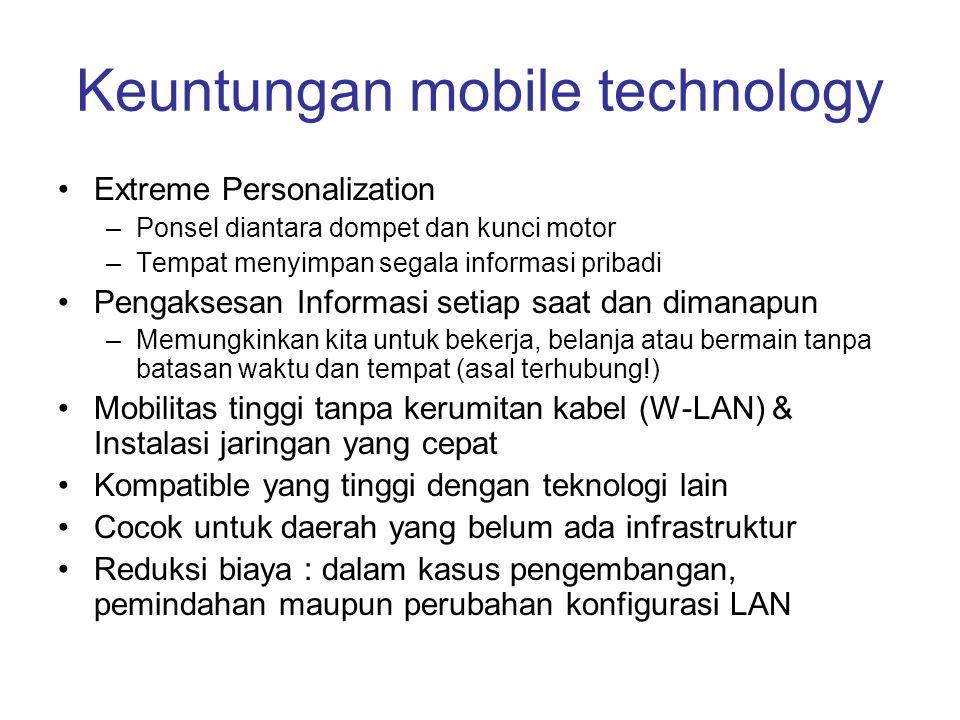 Keuntungan mobile technology •Extreme Personalization –Ponsel diantara dompet dan kunci motor –Tempat menyimpan segala informasi pribadi •Pengaksesan