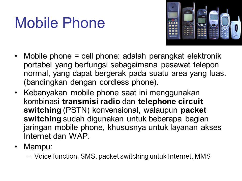 Mobile Phone •Mobile phone = cell phone: adalah perangkat elektronik portabel yang berfungsi sebagaimana pesawat telepon normal, yang dapat bergerak p