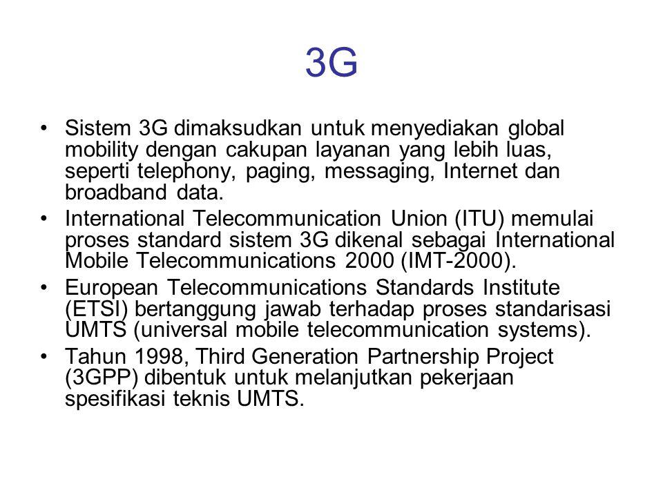 3G •Sistem 3G dimaksudkan untuk menyediakan global mobility dengan cakupan layanan yang lebih luas, seperti telephony, paging, messaging, Internet dan