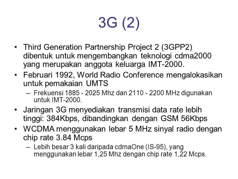 3G (2) •Third Generation Partnership Project 2 (3GPP2) dibentuk untuk mengembangkan teknologi cdma2000 yang merupakan anggota keluarga IMT-2000. •Febr