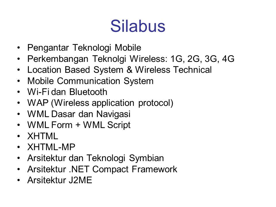 Silabus •Pengantar Teknologi Mobile •Perkembangan Teknolgi Wireless: 1G, 2G, 3G, 4G •Location Based System & Wireless Technical •Mobile Communication