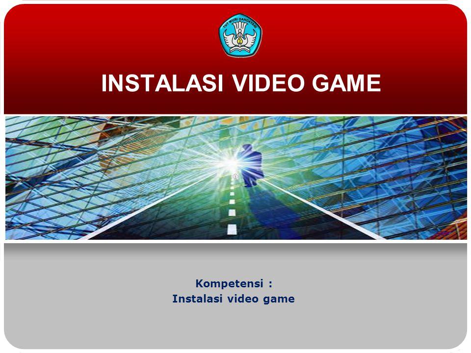 INSTALASI VIDEO GAME Kompetensi : Instalasi video game