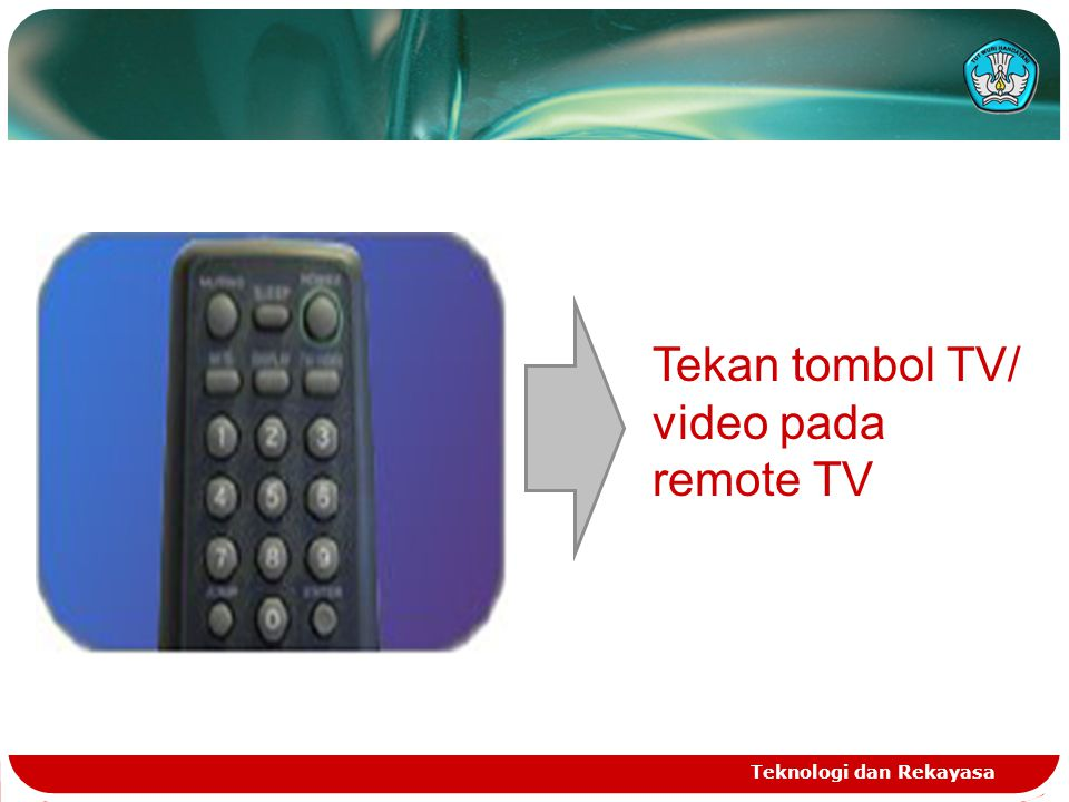Teknologi dan Rekayasa Tekan tombol TV/ video pada remote TV