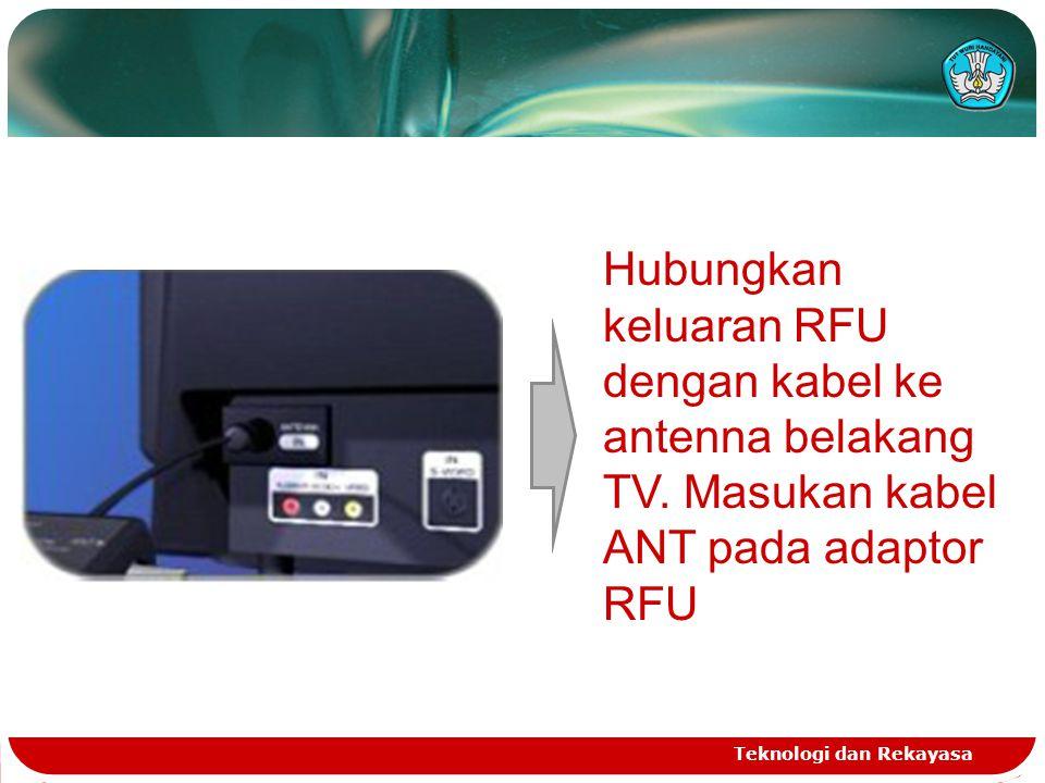 Teknologi dan Rekayasa Hubungkan keluaran RFU dengan kabel ke antenna belakang TV. Masukan kabel ANT pada adaptor RFU