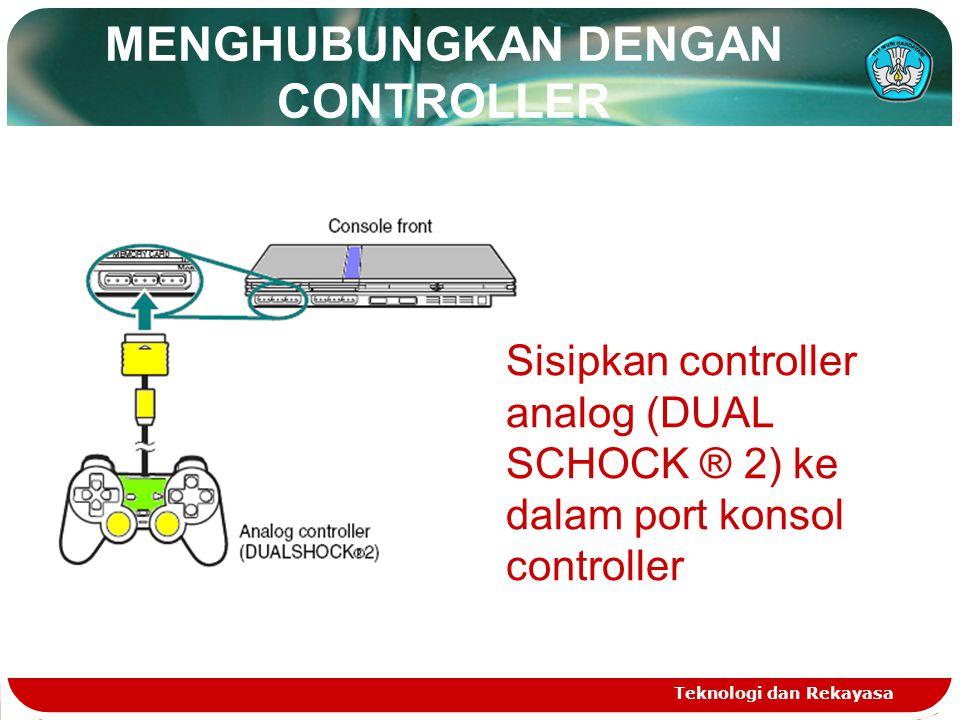 MENGHUBUNGKAN DENGAN CONTROLLER Teknologi dan Rekayasa Sisipkan controller analog (DUAL SCHOCK ® 2) ke dalam port konsol controller