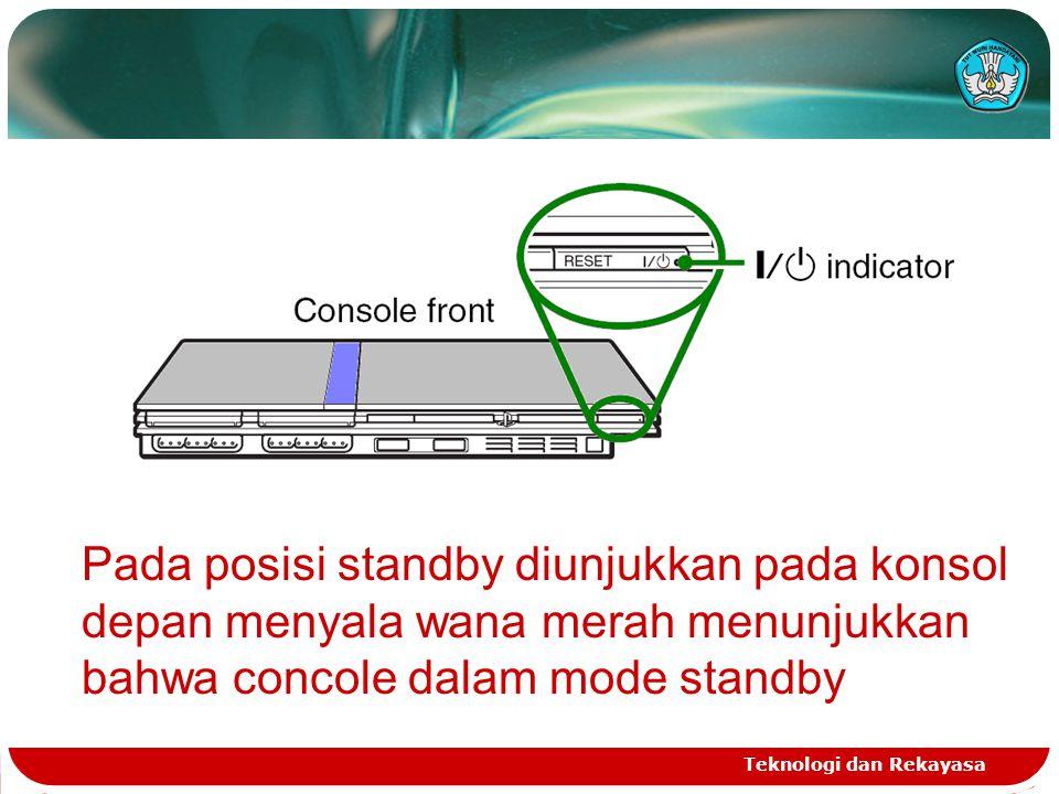 Teknologi dan Rekayasa Pada posisi standby diunjukkan pada konsol depan menyala wana merah menunjukkan bahwa concole dalam mode standby