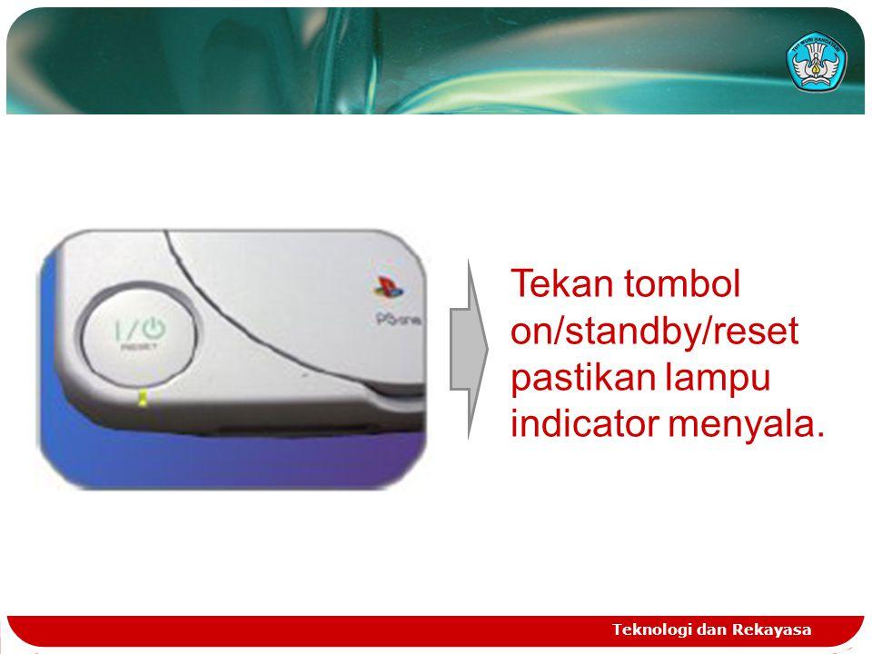Teknologi dan Rekayasa Tekan tombol on/standby/reset pastikan lampu indicator menyala.
