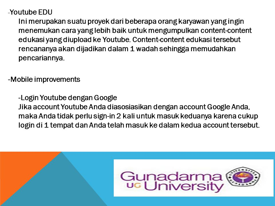 - Youtube EDU Ini merupakan suatu proyek dari beberapa orang karyawan yang ingin menemukan cara yang lebih baik untuk mengumpulkan content-content edu