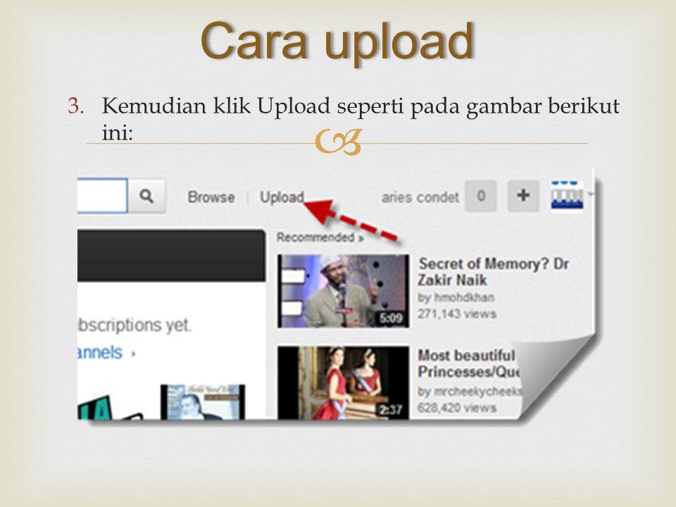  3.Kemudian klik Upload seperti pada gambar berikut ini: Cara upload