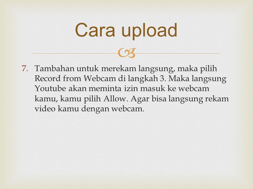  7.Tambahan untuk merekam langsung, maka pilih Record from Webcam di langkah 3. Maka langsung Youtube akan meminta izin masuk ke webcam kamu, kamu pi
