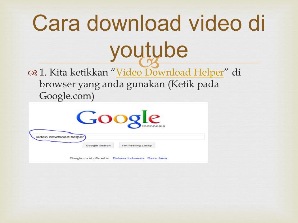"""  1. Kita ketikkan """"Video Download Helper"""" di browser yang anda gunakan (Ketik pada Google.com)Video Download Helper Cara download video di youtube"""