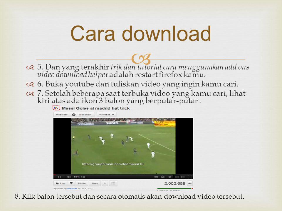   5. Dan yang terakhir trik dan tutorial cara menggunakan add ons video download helpe r adalah restart firefox kamu.  6. Buka youtube dan tuliskan