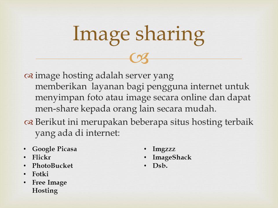   image hosting adalah server yang memberikan layanan bagi pengguna internet untuk menyimpan foto atau image secara online dan dapat men-share kepad