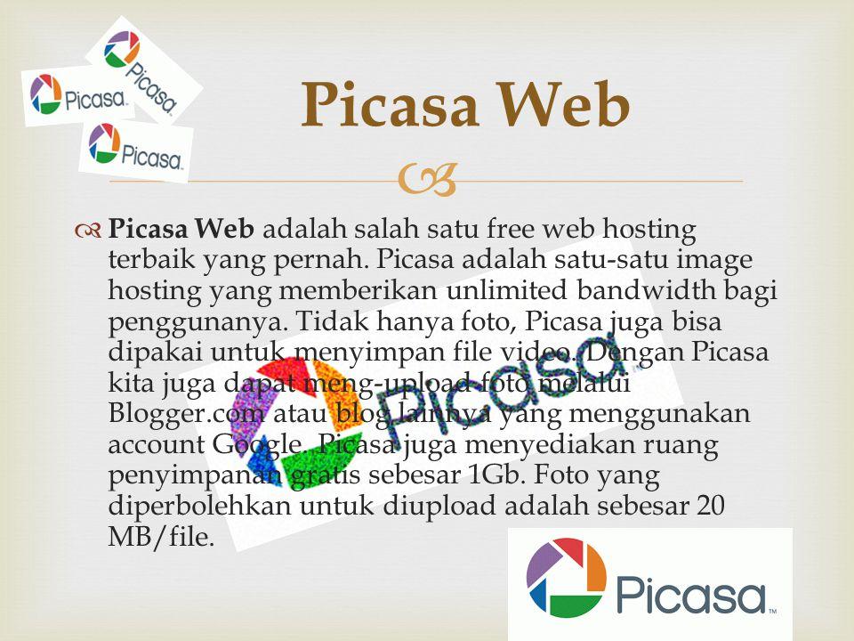   Picasa Web adalah salah satu free web hosting terbaik yang pernah. Picasa adalah satu-satu image hosting yang memberikan unlimited bandwidth bagi