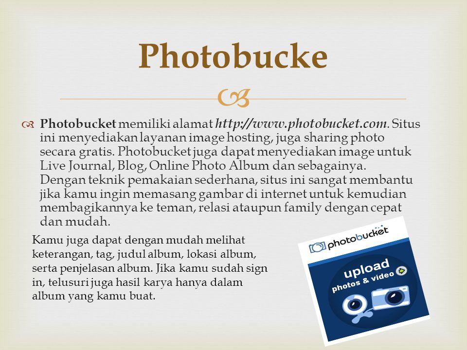   Photobucket memiliki alamat http://www.photobucket.com. Situs ini menyediakan layanan image hosting, juga sharing photo secara gratis. Photobucket
