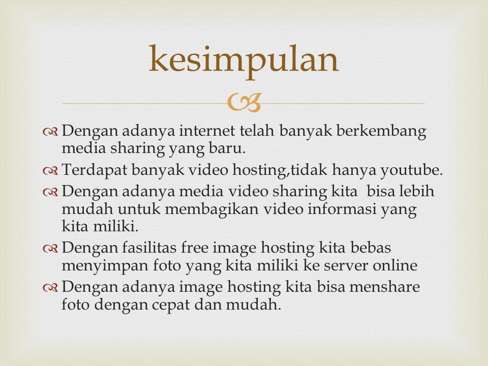   Dengan adanya internet telah banyak berkembang media sharing yang baru.  Terdapat banyak video hosting,tidak hanya youtube.  Dengan adanya media