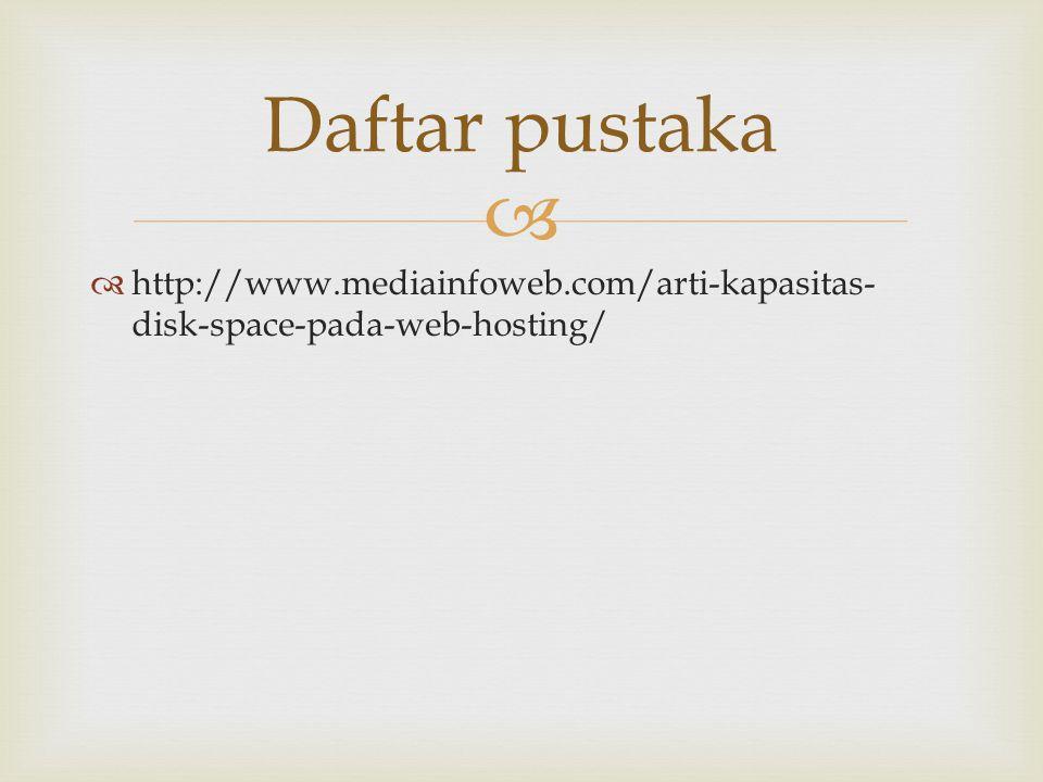   http://www.mediainfoweb.com/arti-kapasitas- disk-space-pada-web-hosting/ Daftar pustaka