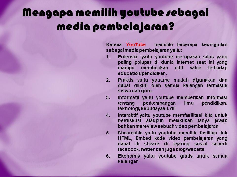 Mengapa memilih youtube sebagai media pembelajaran? Karena YouTube memiliki beberapa keunggulan sebagai media pembelajaran yaitu: 1.Potensial yaitu yo