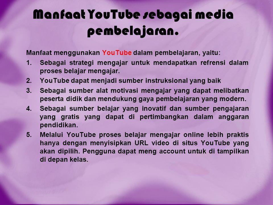 Manfaat YouTube sebagai media pembelajaran. Manfaat menggunakan YouTube dalam pembelajaran, yaitu: 1.Sebagai strategi mengajar untuk mendapatkan refre
