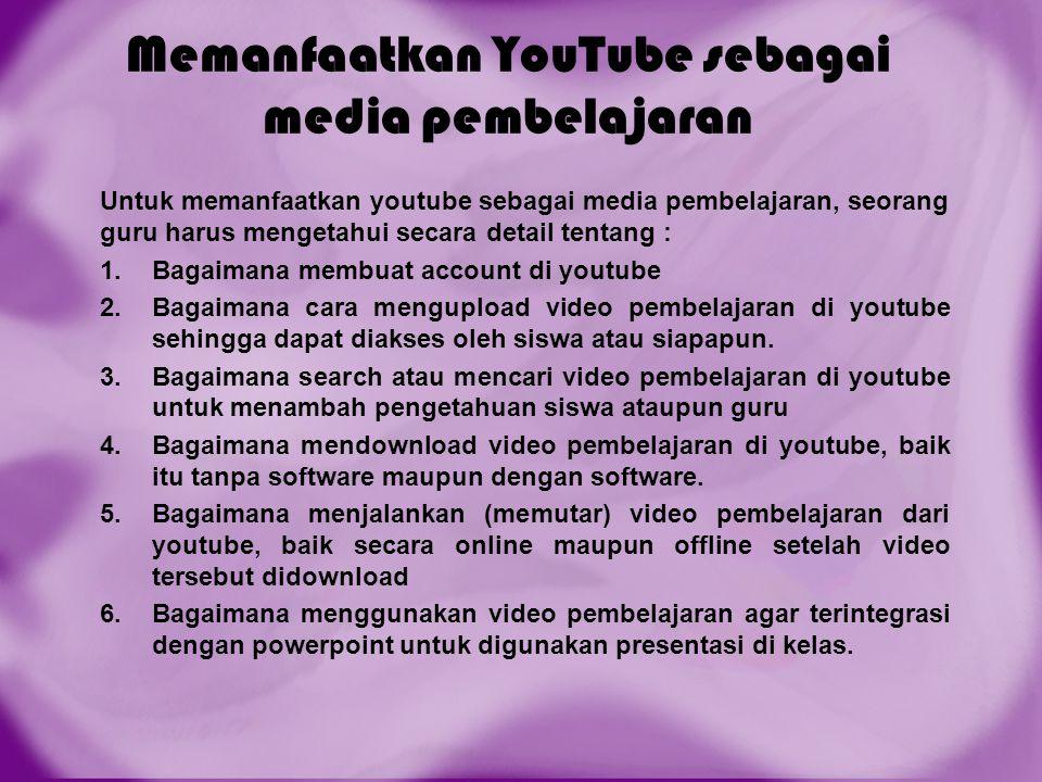 Memanfaatkan YouTube sebagai media pembelajaran Untuk memanfaatkan youtube sebagai media pembelajaran, seorang guru harus mengetahui secara detail ten