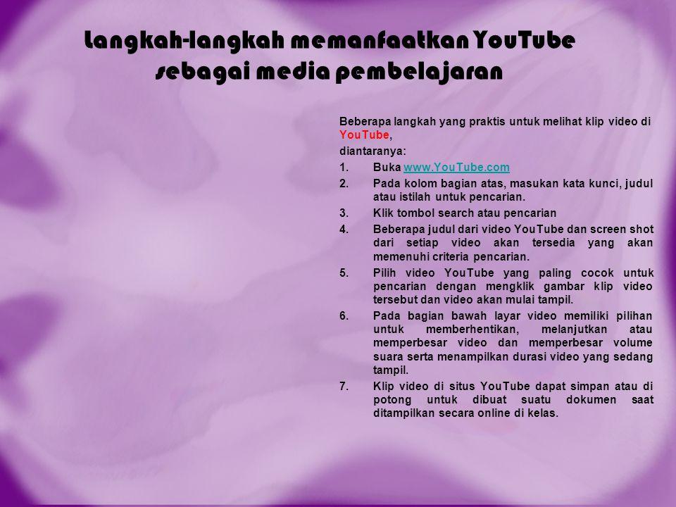 Langkah-langkah memanfaatkan YouTube sebagai media pembelajaran Beberapa langkah yang praktis untuk melihat klip video di YouTube, diantaranya: 1.Buka