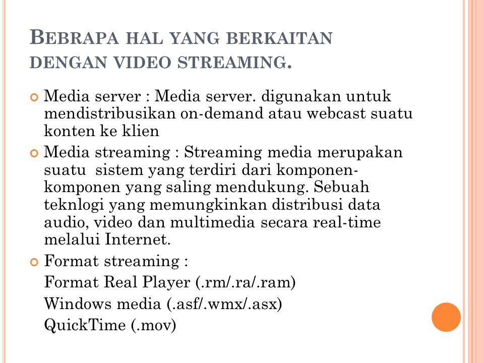 B EBRAPA HAL YANG BERKAITAN DENGAN VIDEO STREAMING. Media server : Media server. digunakan untuk mendistribusikan on-demand atau webcast suatu konten