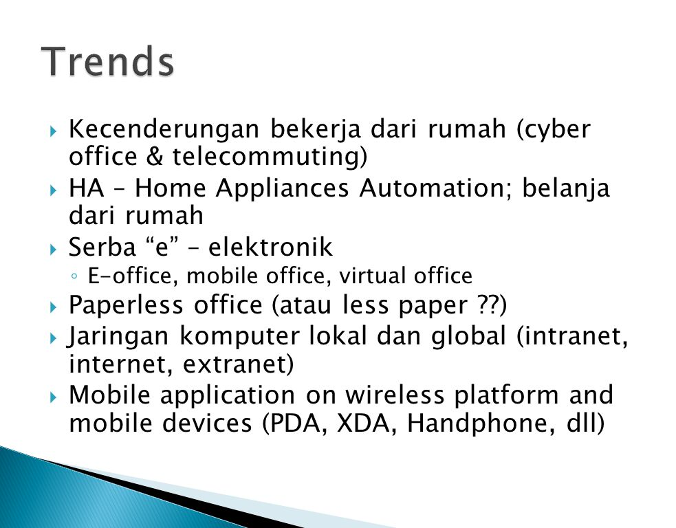 """ Kecenderungan bekerja dari rumah (cyber office & telecommuting)  HA – Home Appliances Automation; belanja dari rumah  Serba """"e"""" – elektronik ◦ E-o"""