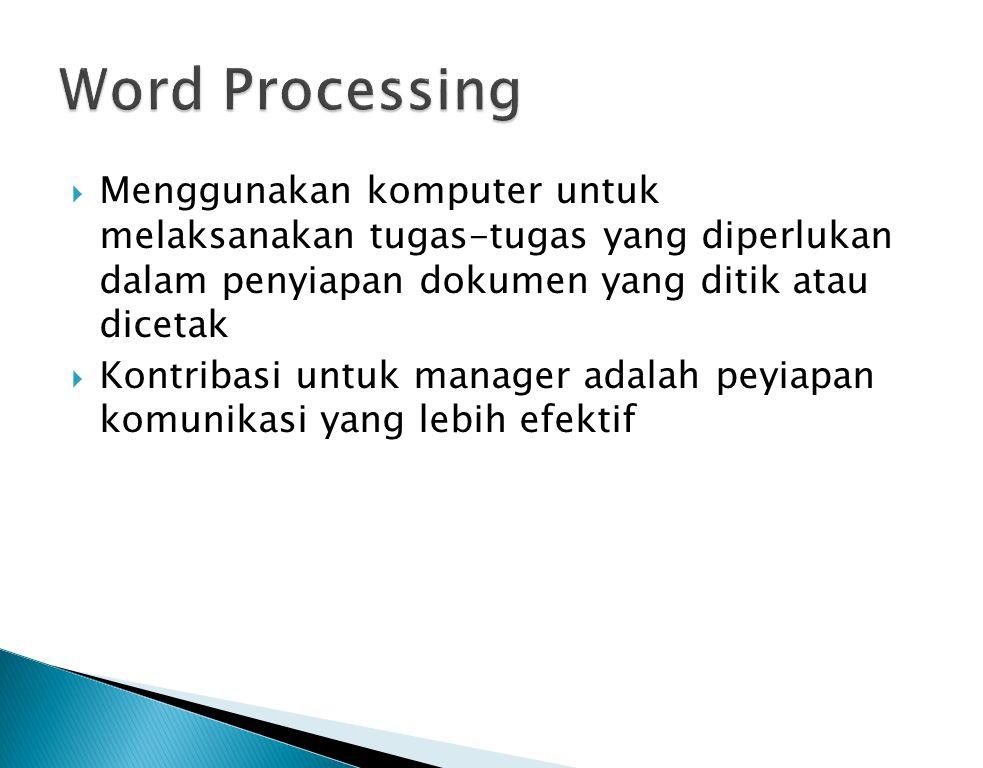  Menggunakan komputer untuk melaksanakan tugas-tugas yang diperlukan dalam penyiapan dokumen yang ditik atau dicetak  Kontribasi untuk manager adala