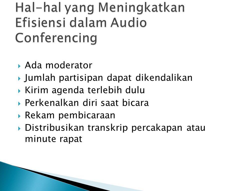  Ada moderator  Jumlah partisipan dapat dikendalikan  Kirim agenda terlebih dulu  Perkenalkan diri saat bicara  Rekam pembicaraan  Distribusikan