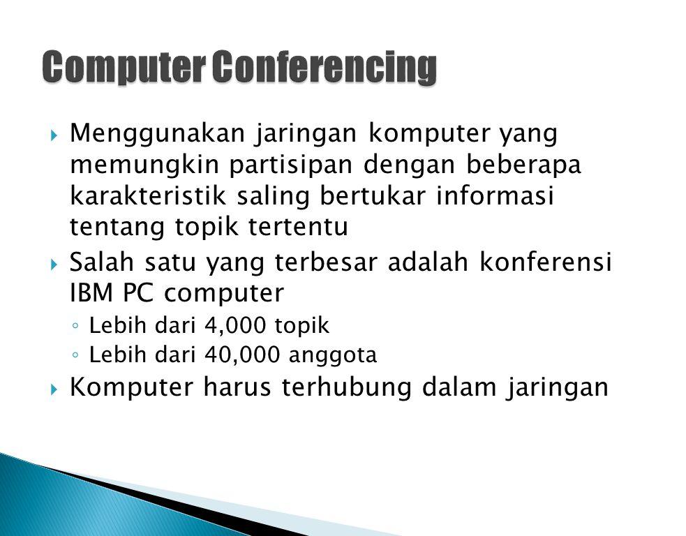  Menggunakan jaringan komputer yang memungkin partisipan dengan beberapa karakteristik saling bertukar informasi tentang topik tertentu  Salah satu