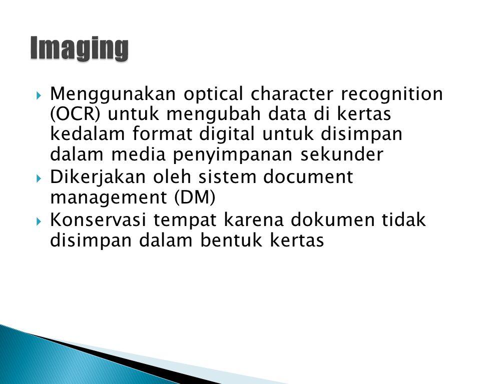  Menggunakan optical character recognition (OCR) untuk mengubah data di kertas kedalam format digital untuk disimpan dalam media penyimpanan sekunder