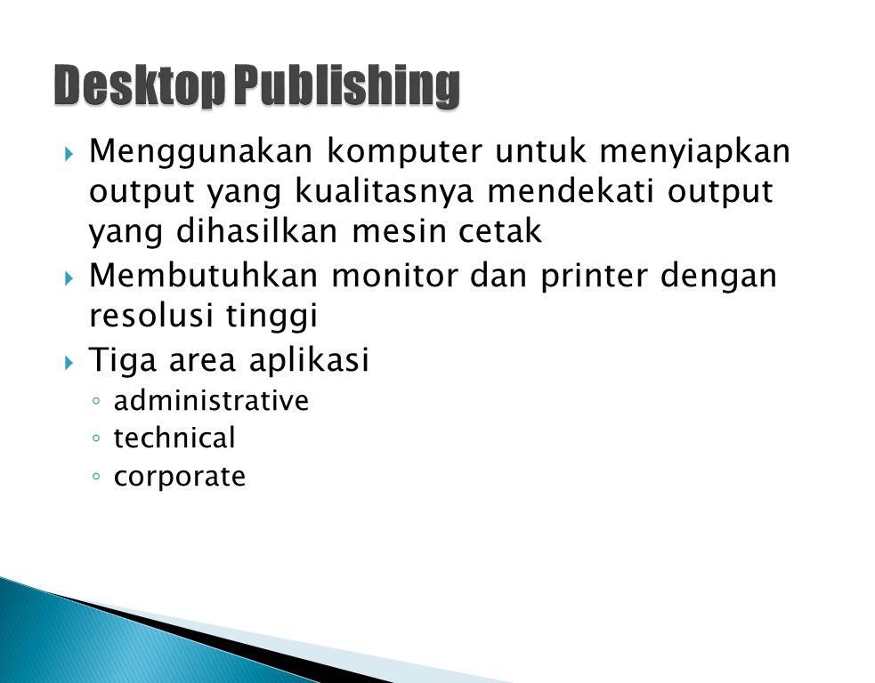  Menggunakan komputer untuk menyiapkan output yang kualitasnya mendekati output yang dihasilkan mesin cetak  Membutuhkan monitor dan printer dengan