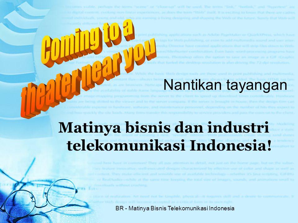 BR - Matinya Bisnis Telekomunikasi Indonesia Nantikan tayangan Matinya bisnis dan industri telekomunikasi Indonesia!