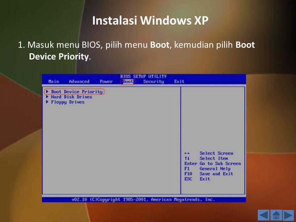 Instalasi Windows XP 1. Masuk menu BIOS, pilih menu Boot, kemudian pilih Boot Device Priority.
