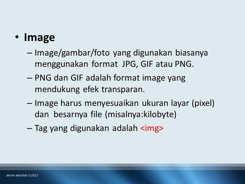 • Image – Image/gambar/foto yang digunakan biasanya menggunakan format JPG, GIF atau PNG.