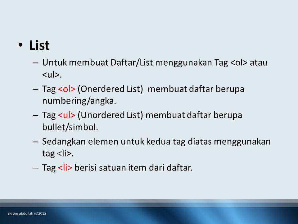 • List – Untuk membuat Daftar/List menggunakan Tag atau.