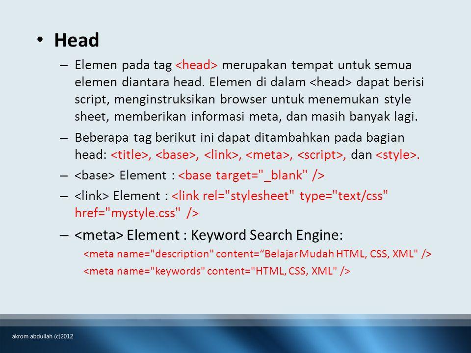 • Head – Elemen pada tag merupakan tempat untuk semua elemen diantara head.