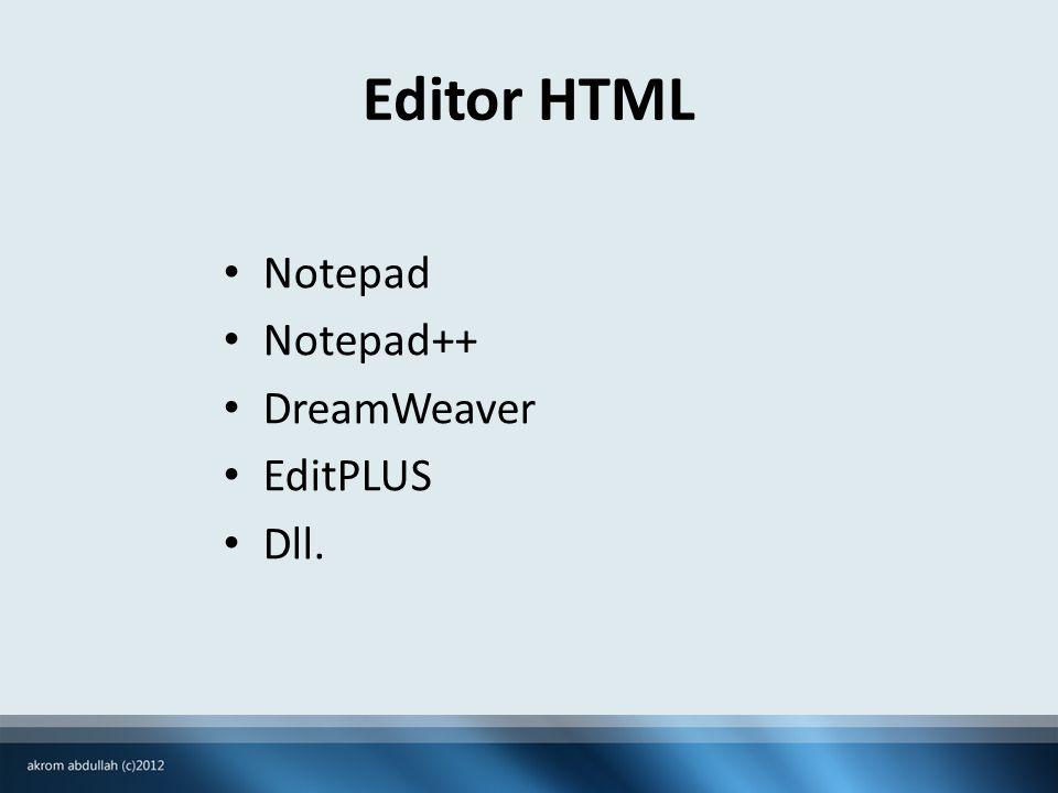 Editor HTML • Notepad • Notepad++ • DreamWeaver • EditPLUS • Dll.
