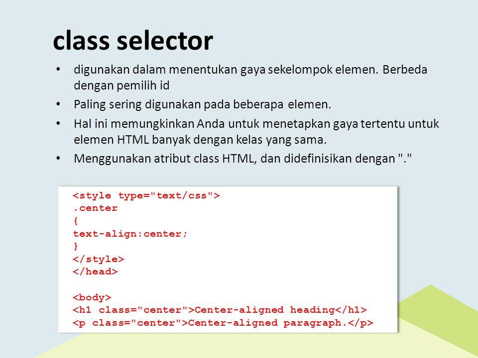 class selector • digunakan dalam menentukan gaya sekelompok elemen.