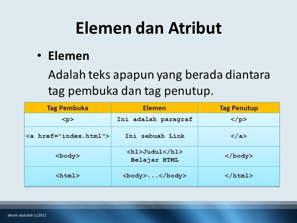 Elemen dan Atribut • Elemen Adalah teks apapun yang berada diantara tag pembuka dan tag penutup.