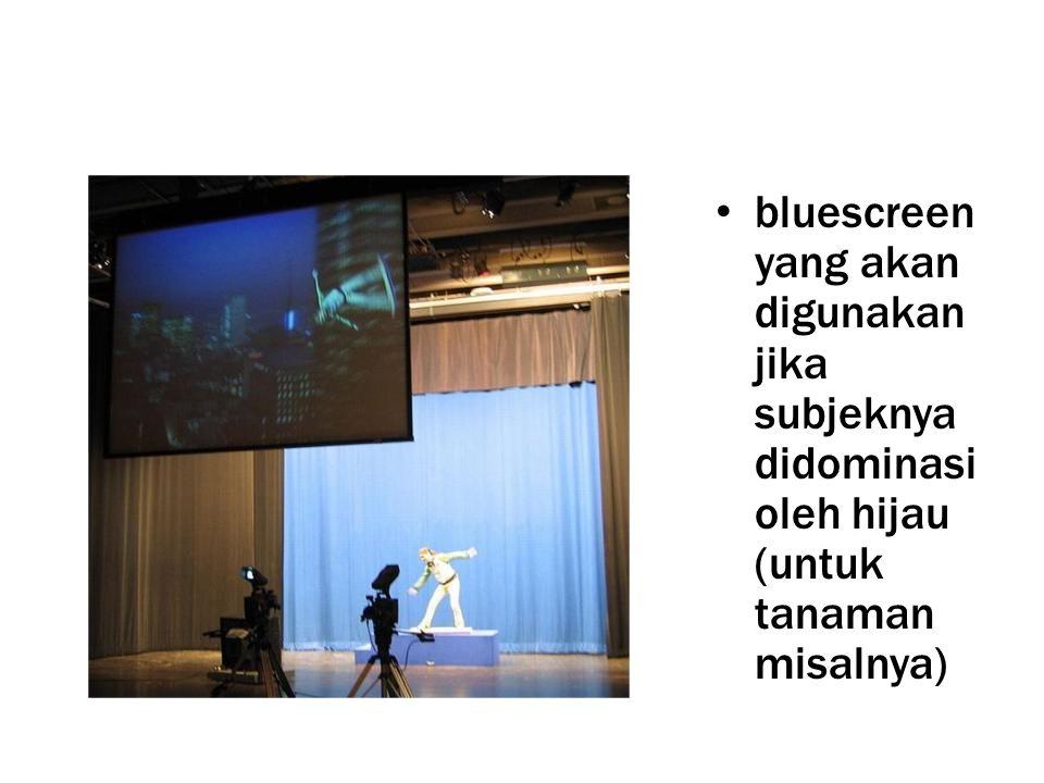 • bluescreen yang akan digunakan jika subjeknya didominasi oleh hijau (untuk tanaman misalnya)
