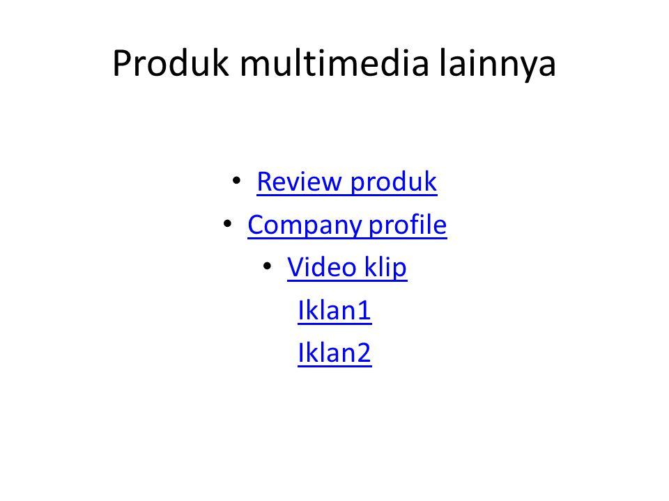 Produk multimedia lainnya • Review produk Review produk • Company profile Company profile • Video klip Video klip Iklan1 Iklan2